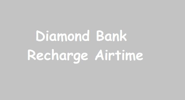 Diamond Bank Nigeria: Recharge Airtime(MTN, Airtel, GLO