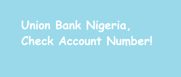 Union Bank Nigeria: Check your Account Number with Mobile Phone