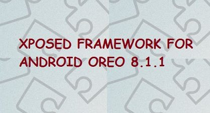 Manually Install Xposed FrameWork for OREO(Android 8.1.1)